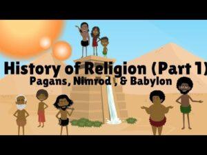History of Religion_Part 1_Pagans, Nimrod & Babylon